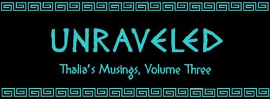 Unraveled (Thalia's Musings, Volume Three)